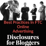 Best Practices In FTC Online Advertising Disclosures For Bloggers