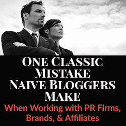 One Classic Mistake Naive Bloggers Make When Working with PR Firms, Brands, & Affiliates
