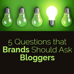 Brands Looking for Bloggers - 5 Questions Brands Should Be Asking Bloggers