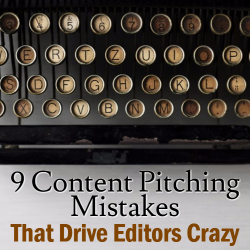 9 Content Pitching Mistakes That Drive Editors Crazy