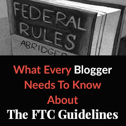 What Every Blogger Needs To Know About The New FTC Guidelines