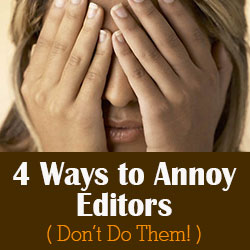 4 Ways To Annoy Editors (don't do them!)