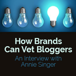 How Brands Can Vet Bloggers: An Interview with Annie Singer